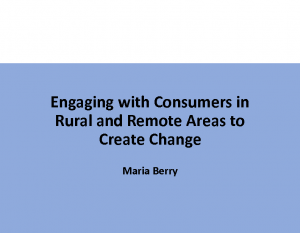 Berry, MariaEngaging with consumers in rural and remote areas to create change